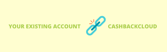 Receive cashback on an existing account at Cashbackcloud